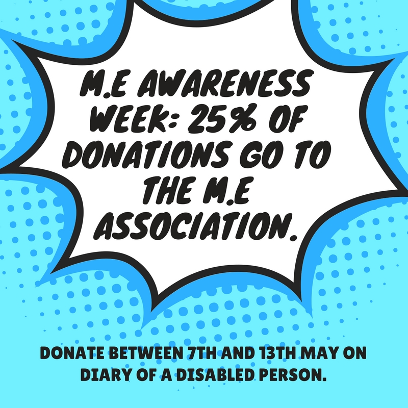 "Image description: advert reading ""M.E Awareness Week: 25% of donations go to the M.E association. Donate between 7th & 13th May on Diary of a Disabled Person."""