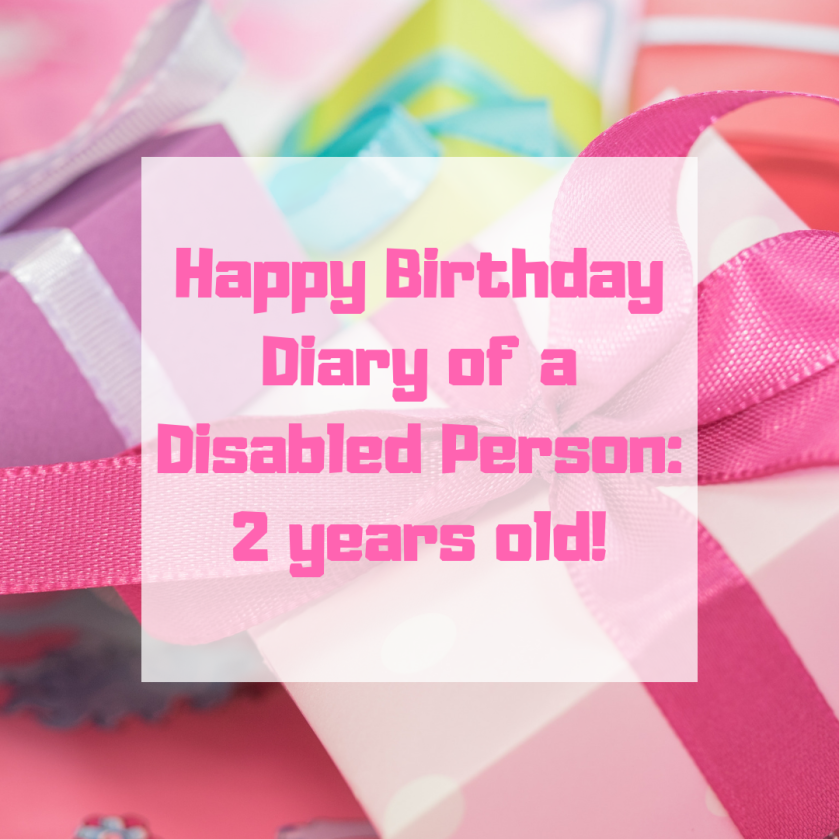 "Image description: ""Happy Birthday Diary of a Disabled Person: 2 Years Old"" is written in pink text in a white box, over a background of presents."