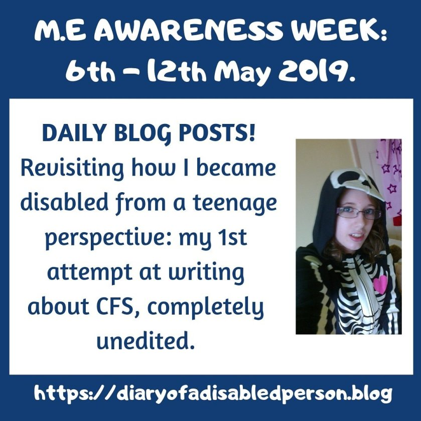 6th-12th May is M.E. Awareness Week. I will be posting every day, unedited content written as a teenager when I first fell ill.