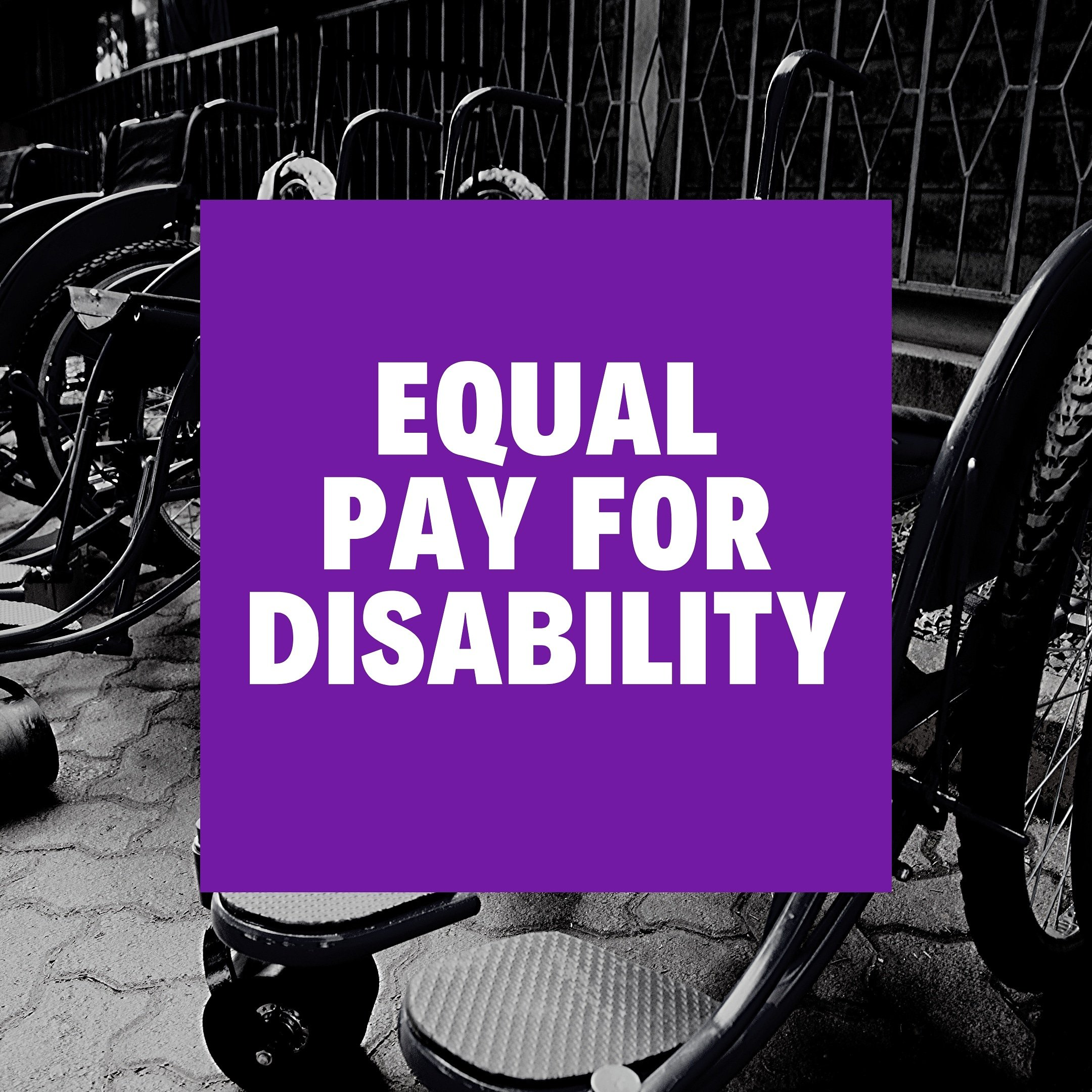 Equal Pay for Disability in bold, white text on a purple square. A black and white photograph of manual wheelchairs is in the background.